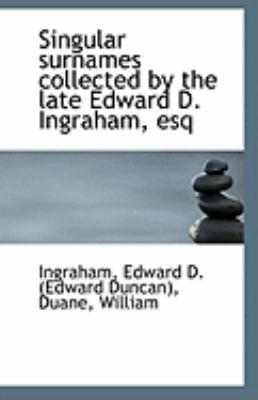 Singular Surnames Collected by the Late Edward D Ingraham, Esq  N/A edition cover