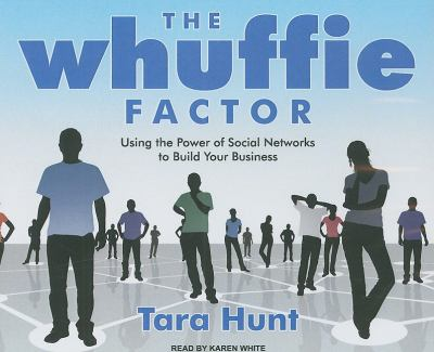 The Whuffie Factor: Using the Power of Social Networks to Build Your Business  2009 edition cover