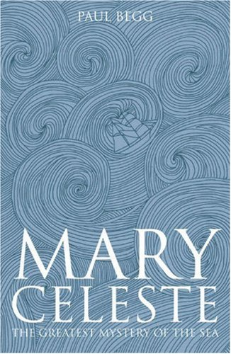 Mary Celeste The Greatest Mystery of the Sea  2007 9781405836210 Front Cover