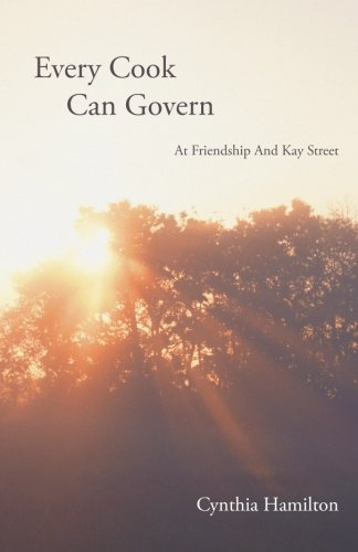 Every Cook Can Govern At Friendship and Kay Street  2013 9781490717210 Front Cover