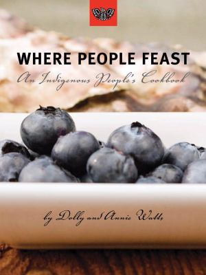 Where People Feast An Indigenous People's Cookbook  2007 9781551522210 Front Cover