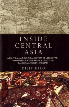 Inside Central Asia A Political and Cultural History of Uzbekistan, Turkmenistan, Kazakhstan, Kyrgyzstan, Tajikistan, Turkey, and Iran  2009 edition cover