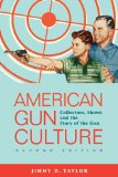 American Gun Culture: Collectors, Shows, and the Story of the Gun  2013 edition cover
