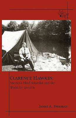 Clarence Hawkes America's Blind Naturalist and the World He Lived In  2009 9781935052210 Front Cover