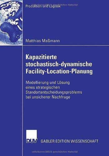 Kapazitierte stochastisch-dynamische Facility-Location-planung: Modellierung und losung eines strategischen standortentscheidungsproblems bei unsicherer nachfrage  2006 9783835002210 Front Cover