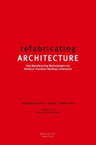 Refabricating Architecture How Manufacturing Methodologies Are Poised to Transform Building Construction  2004 edition cover