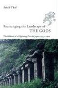 Rearranging the Landscape of the Gods The Politics of a Pilgrimage Site in Japan, 1573-1912  2005 9780226794211 Front Cover