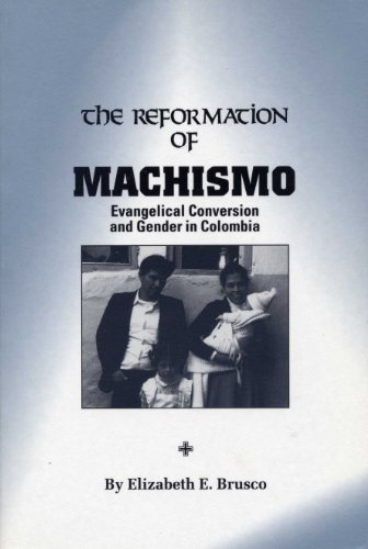 Reformation of Machismo Evangelical Conversion and Gender in Colombia  1995 9780292708211 Front Cover