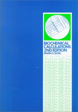 Biochemical Calculations How to Solve Mathematical Problems in General Biochemistry 2nd 1976 (Revised) edition cover