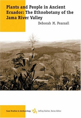 Plants and People in Ancient Ecuador The Ethnobotany of the Jama River Valley  2004 9780534613211 Front Cover
