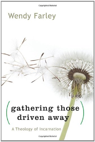 Gathering Those Driven Away A Theology of Incarnation  2011 edition cover
