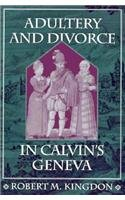Adultery and Divorce in Calvin's Geneva   1995 9780674005211 Front Cover