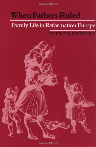 When Fathers Ruled Family Life in Reformation Europe  1983 edition cover