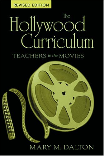 Hollywood Curriculum Teachers in the Movies 2nd 2007 (Revised) 9780820468211 Front Cover