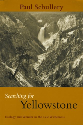 Searching for Yellowstone Ecology and Wonder in the Last Wilderness  2004 (Reprint) edition cover