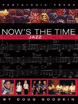 Now's the Time Teaching Jazz to All Ages 2nd 9780977371211 Front Cover