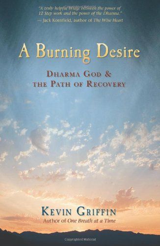 Burning Desire Dharma God and the Path of Recovery  2009 9781401923211 Front Cover