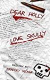 Dear Holly, Love Skully  N/A 9781492125211 Front Cover