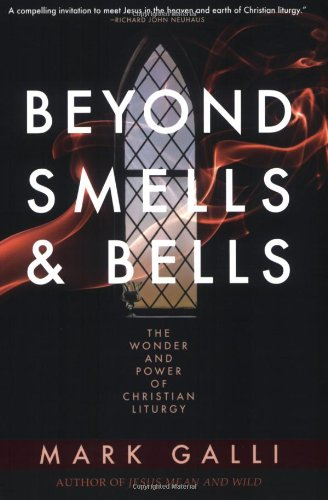 Beyond Smells and Bells The Wonder and Power of Christian Liturgy  2008 9781557255211 Front Cover