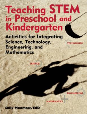 Teaching Stem in the Early Years Activities for Integrating Science, Technology, Engineering, and Mathematics  2013 edition cover