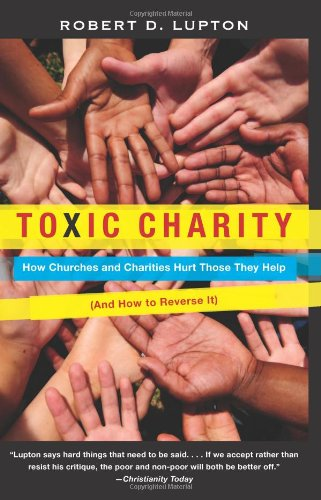 Toxic Charity How Churches and Charities Hurt Those They Help (and How to Reverse It)  2012 9780062076212 Front Cover