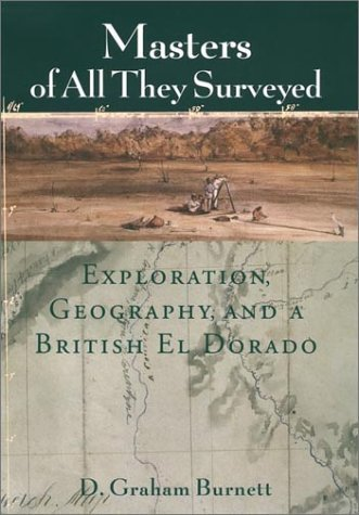 Masters of All They Surveyed Exploration, Geography, and a British el Dorado  2000 9780226081212 Front Cover
