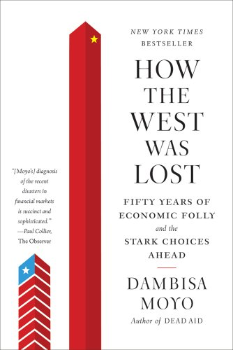 How the West Was Lost Fifty Years of Economic Folly - And the Stark Choices Ahead N/A 9780374533212 Front Cover