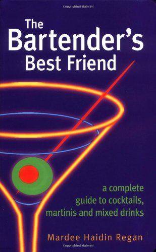 Bartender's Best Friend A Complete Guide to Cocktails, Martinis, and Mixed Drinks  2003 9780471227212 Front Cover