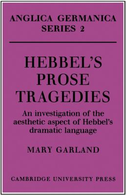 Hebbel's Prose Tragedies An Investigation of the Aesthetic Aspect of Hebbel's Dramatic Language  2010 9780521155212 Front Cover