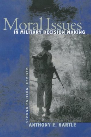 Moral Issues in Military Decision Making  2nd 2004 (Revised) edition cover