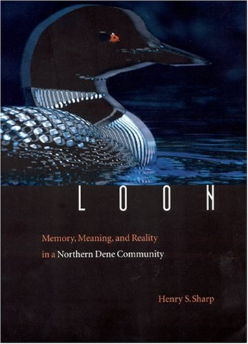 Loon Memory, Meaning, and Reality in a Northern Dene Community  2005 edition cover