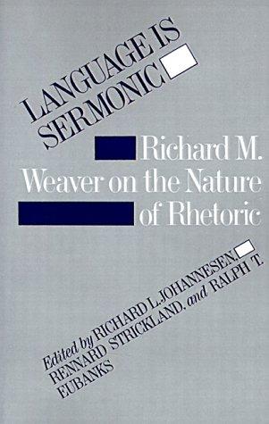 Language Is Sermonic Richard M. Weaver on the Nature of Rhetoric N/A edition cover