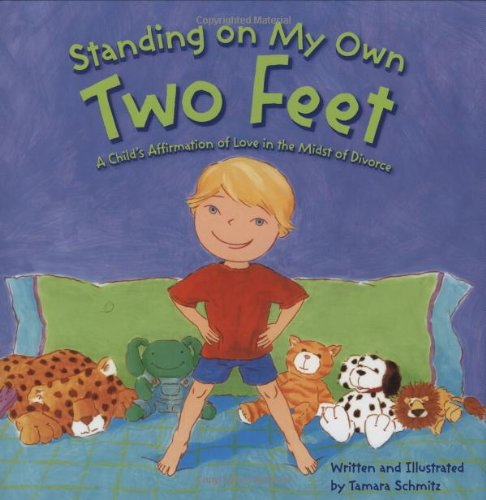 Standing on My Own Two Feet A Child's Affirmation of Love in the Midst of Divorce  2008 edition cover