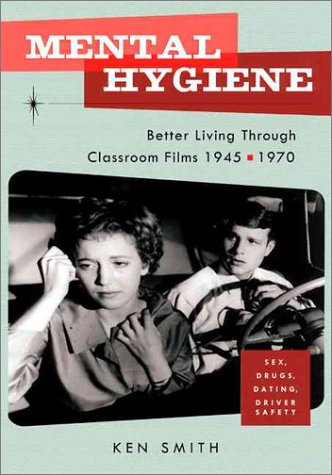 Mental Hygiene Better Living Through Classroom Films, 1945-1970  1999 edition cover