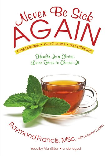 Never Be Sick Again: Health Is a Choice, Learn How to Choose It  2011 edition cover
