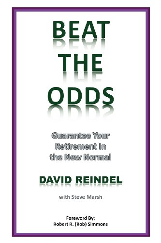 Beat the Odds: Guarantee Your Retirement in the New Normal  2013 9781483656212 Front Cover