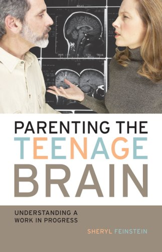 Parenting the Teenage Brain Understanding a Work in Progress  2007 edition cover