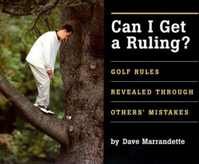 Can I Get a Ruling Golf Rules Revealed Through Others' Mistakes  2004 9781932202212 Front Cover