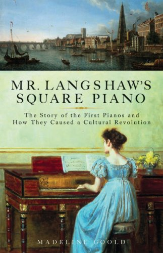 Mr. Langshaw's Square Piano The Story of the First Pianos and How They Caused a Cultural Revolution  2009 9781933346212 Front Cover