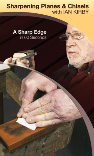 Sharpening Planes and Chisels With Ian Kirby: A Sharp Edge in 60 Seconds  2008 9781933502212 Front Cover