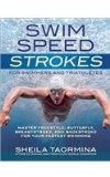 Swim Speed Strokes for Swimmers and Triathletes Master Freestyle, Butterfly, Breaststroke and Backstroke for Your Fastest Swimming  2014 9781937715212 Front Cover