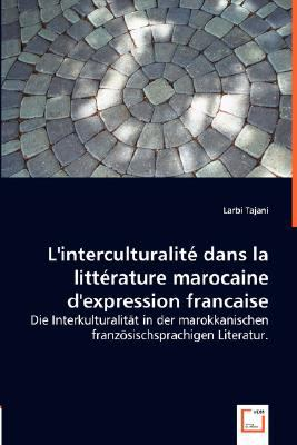 L'interculturalite Dans La Litterature Marocaine D'expression Francaise:   2008 9783836478212 Front Cover