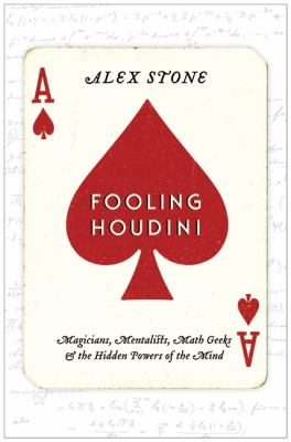 Fooling Houdini Magicians, Mentalists, Math Geeks, and the Hidden Powers of the Mind  2012 edition cover