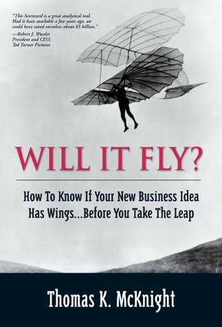 Will It Fly? How to Know If Your New Business Idea Has Wings... Before You Take the Leap   2004 9780130462213 Front Cover