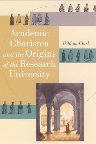 Academic Charisma and the Origins of the Research University   2006 9780226109213 Front Cover