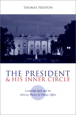 President and His Inner Circle Leadership Style and the Advisory Process in Foreign Policy Making  2001 edition cover