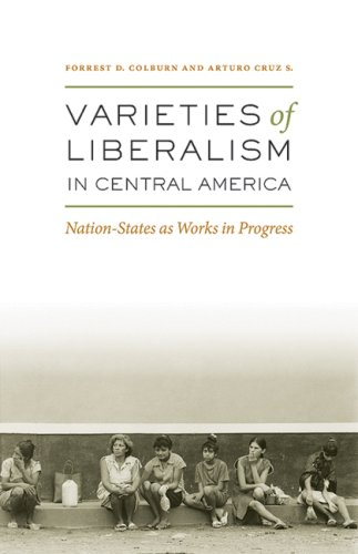 Varieties of Liberalism in Central America Nation-States as Works in Progress  2007 9780292717213 Front Cover
