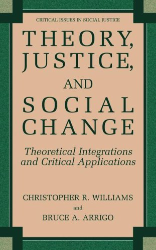 Theory, Justice, and Social Change Theoretical Integrations and Critical Applications  2004 9780306485213 Front Cover