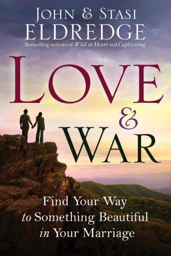 Love and War Find Your Way to Something Beautiful in Your Marriage N/A edition cover