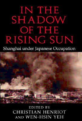 In the Shadow of the Rising Sun Shanghai under Japanese Occupation  2003 9780521822213 Front Cover